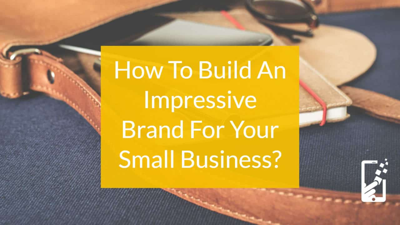 How to build an impressive brand for your small business?
