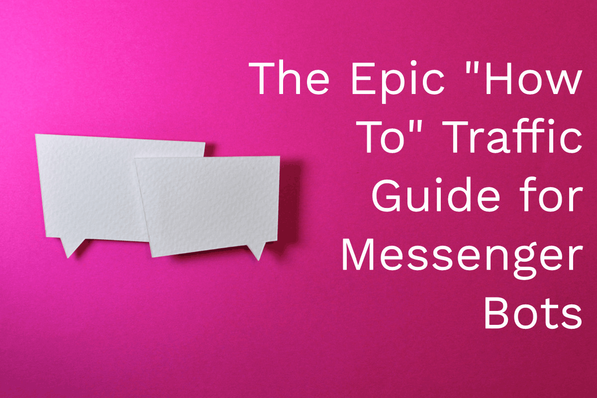"The Epic ""How To"" Traffic Guide for Messenger Bots"