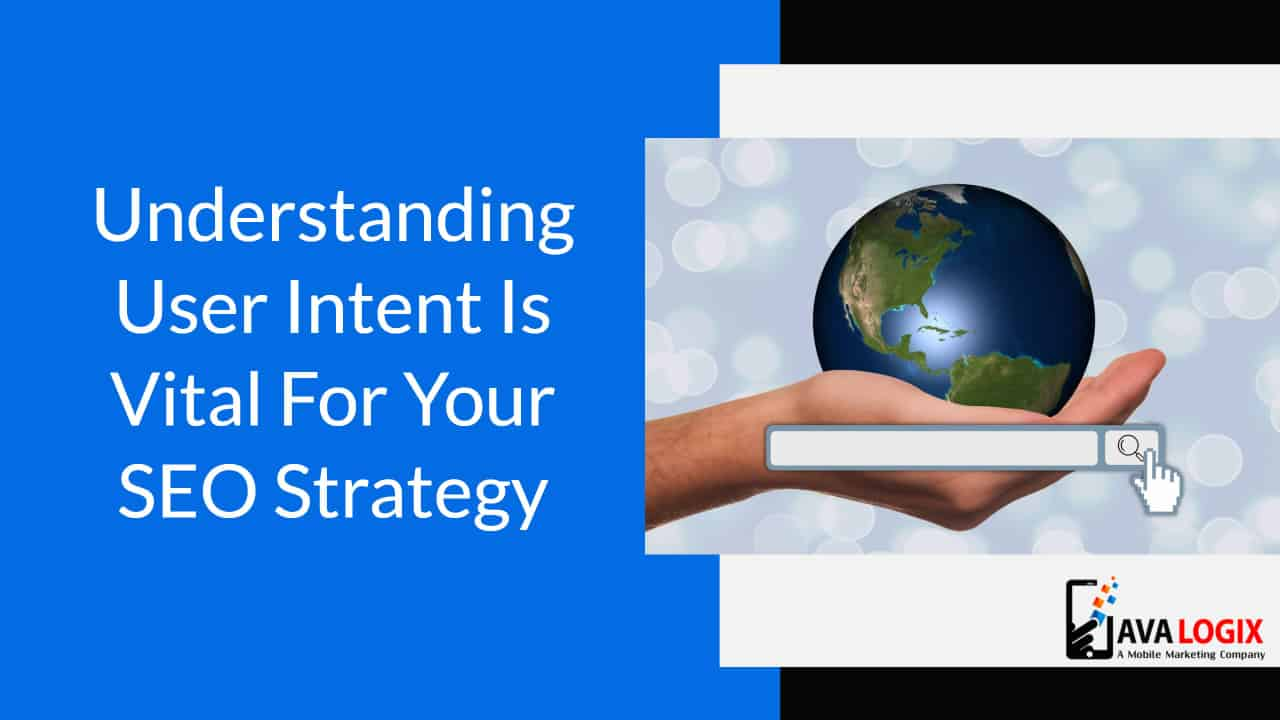 Understanding User Intent Is Vital For Your SEO Strategy