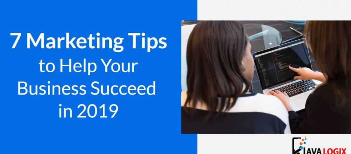 7 Marketing Tips to Help Your Business Succeed in 2019