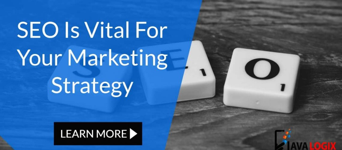 SEO is as valuable to your digital marketing strategy as ever before!